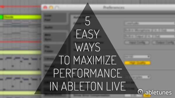 5 Easy Ways to Maximize Performance in Ableton Live