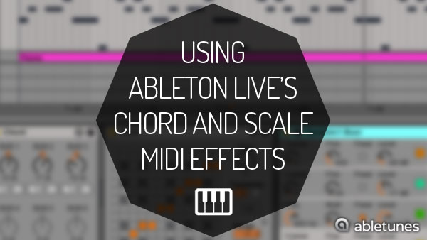 Using Ableton Live's Chord and Scale MIDI Effects [Video Tutorial]