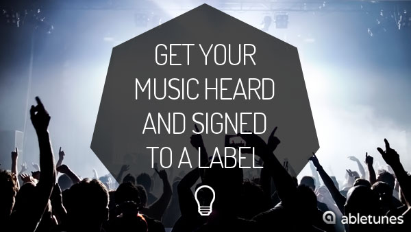Get Your Music Heard and Signed to a Label