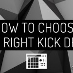 How to Choose the Right Kick Drum