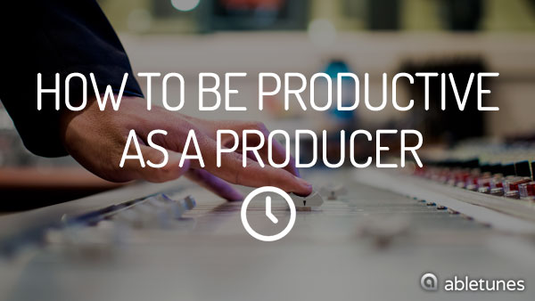 How to Be Productive as a Producer