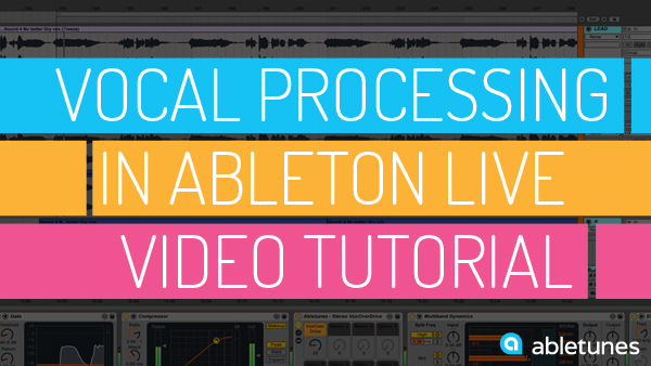 Vocal Processing in Ableton Live Video Tutorial
