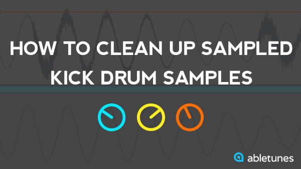 How to Clean Up Sampled Kick Drum Samples