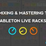 8 Free Ableton Live Racks – Mixing and Mastering Tools