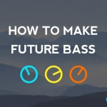 How to Make Future Bass in Ableton Live