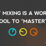 "Why Mixing Is A Worthy Tool To ""Master""?"