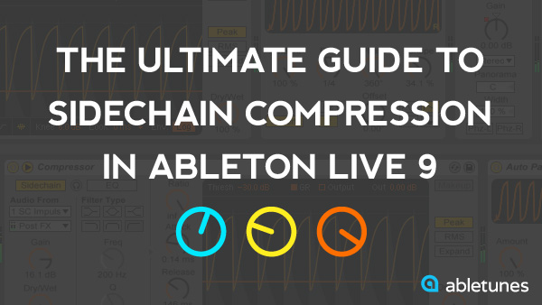 The Ultimate Guide to Sidechain Compression in Ableton Live 9