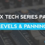 Mix Tech Series Part 1: Levels & Panning