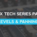 Mix Tech Series Part 1: Levels & Panning