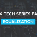 Mix Tech Series Part 2: Equalization (Theory Basics And Studio Practices)