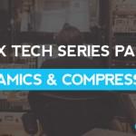 Mix Tech Series Part 3: Dynamics & Compressors